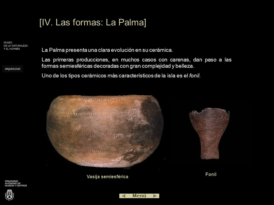 [IV. Las formas: La Palma] La Palma presenta una clara evolución en su cerámica. Las primeras producciones, en muchos casos con carenas, dan paso a la