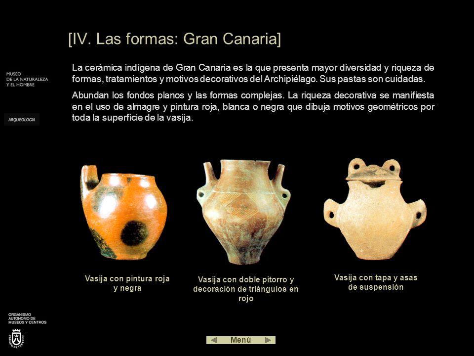 [IV. Las formas: Gran Canaria] La cerámica indígena de Gran Canaria es la que presenta mayor diversidad y riqueza de formas, tratamientos y motivos de