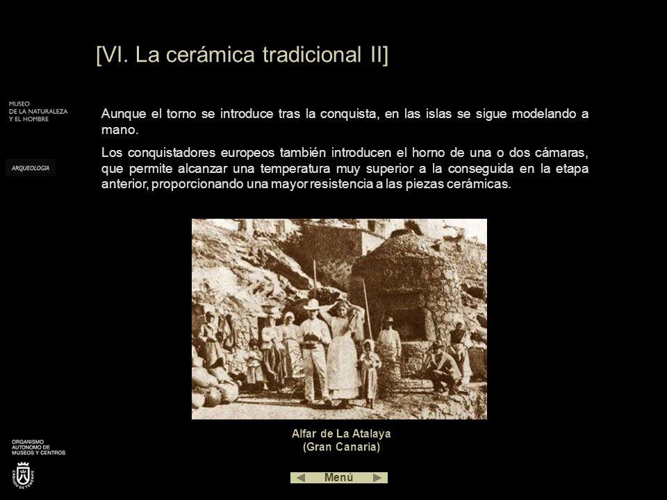 [VI. La cerámica tradicional II] Aunque el torno se introduce tras la conquista, en las islas se sigue modelando a mano. Los conquistadores europeos t