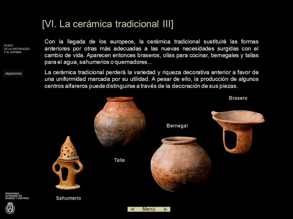 [VI. La cerámica tradicional III] Con la llegada de los europeos, la cerámica tradicional sustituirá las formas anteriores por otras más adecuadas a l