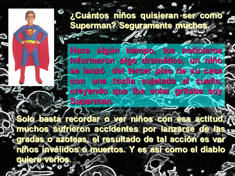 ¿Cuántos niños quisieran ser como Superman? Seguramente muchos. Solo basta recordar o ver niños con esa actitud, muchos sufrieron accidentes por lanza