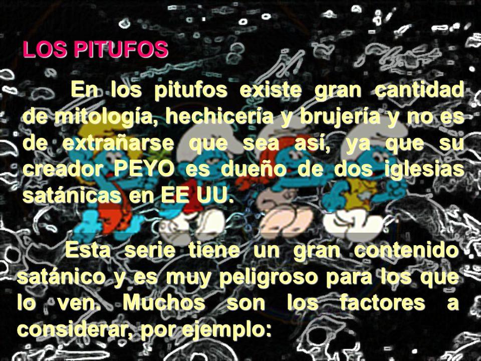LOS PITUFOS En los pitufos existe gran cantidad de mitología, hechicería y brujería y no es de extrañarse que sea así, ya que su creador PEYO es dueño