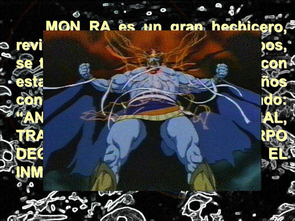 MON RA es un gran hechicero, revive a los muertos, posee cuerpos, se transforma y siempre invoca con esta frase que muchos niños conocen y algunos rep