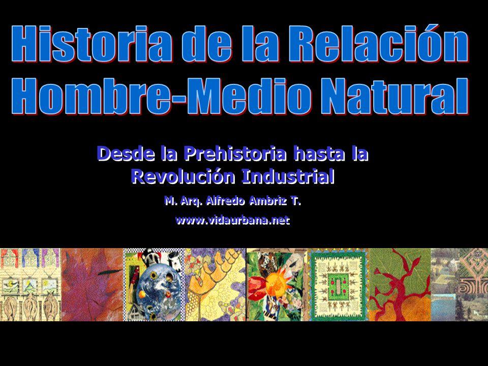 Desde la Prehistoria hasta la Revolución Industrial M. Arq. Alfredo Ambriz T. www.vidaurbana.net Desde la Prehistoria hasta la Revolución Industrial M