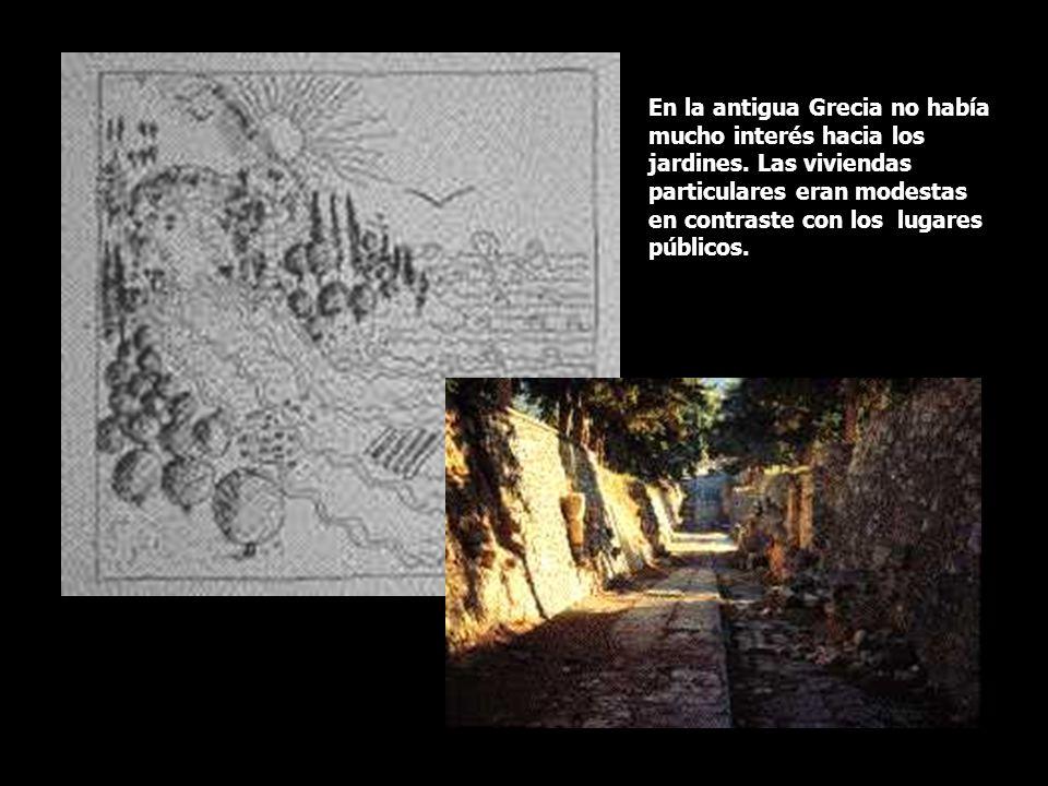 En la antigua Grecia no había mucho interés hacia los jardines. Las viviendas particulares eran modestas en contraste con los lugares públicos.