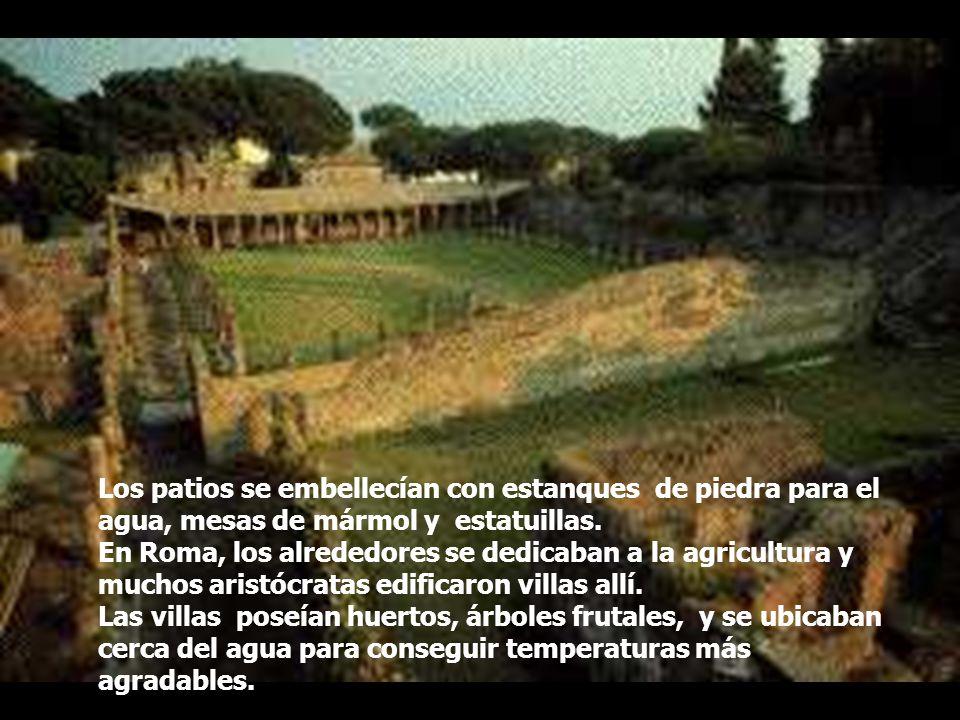 Los patios se embellecían con estanques de piedra para el agua, mesas de mármol y estatuillas. En Roma, los alrededores se dedicaban a la agricultura