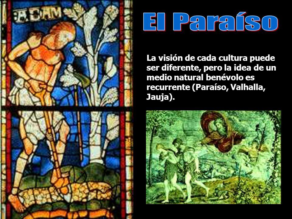 La visión de cada cultura puede ser diferente, pero la idea de un medio natural benévolo es recurrente (Paraíso, Valhalla, Jauja).