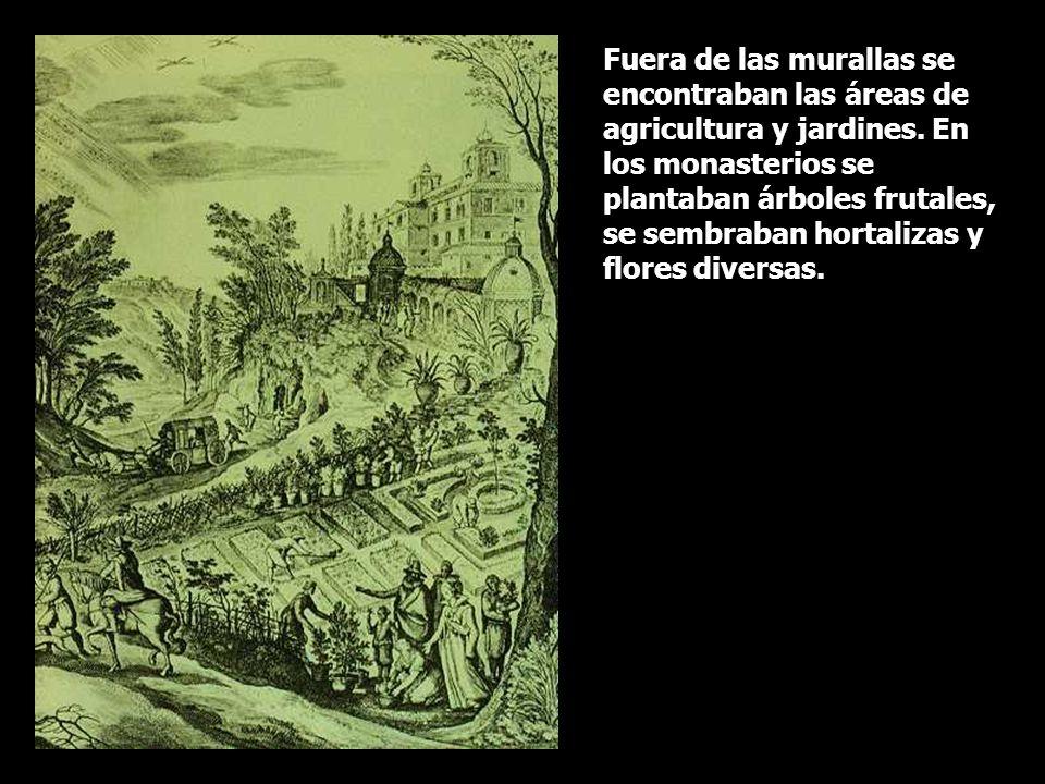 Fuera de las murallas se encontraban las áreas de agricultura y jardines. En los monasterios se plantaban árboles frutales, se sembraban hortalizas y