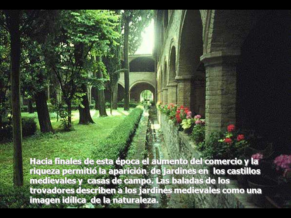 Hacia finales de esta época el aumento del comercio y la riqueza permitió la aparición de jardines en los castillos medievales y casas de campo. Las b