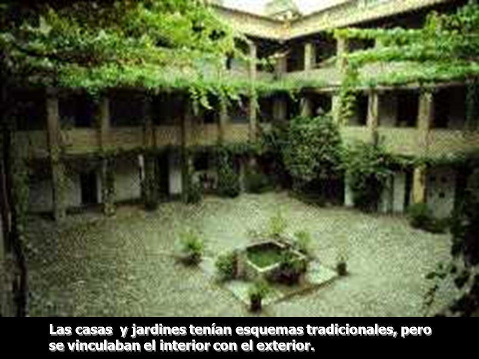 Las casas y jardines tenían esquemas tradicionales, pero se vinculaban el interior con el exterior.