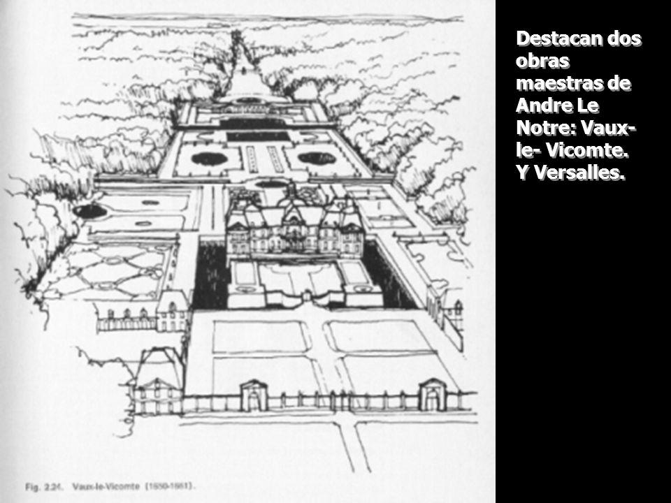 Destacan dos obras maestras de Andre Le Notre: Vaux- le- Vicomte. Y Versalles.