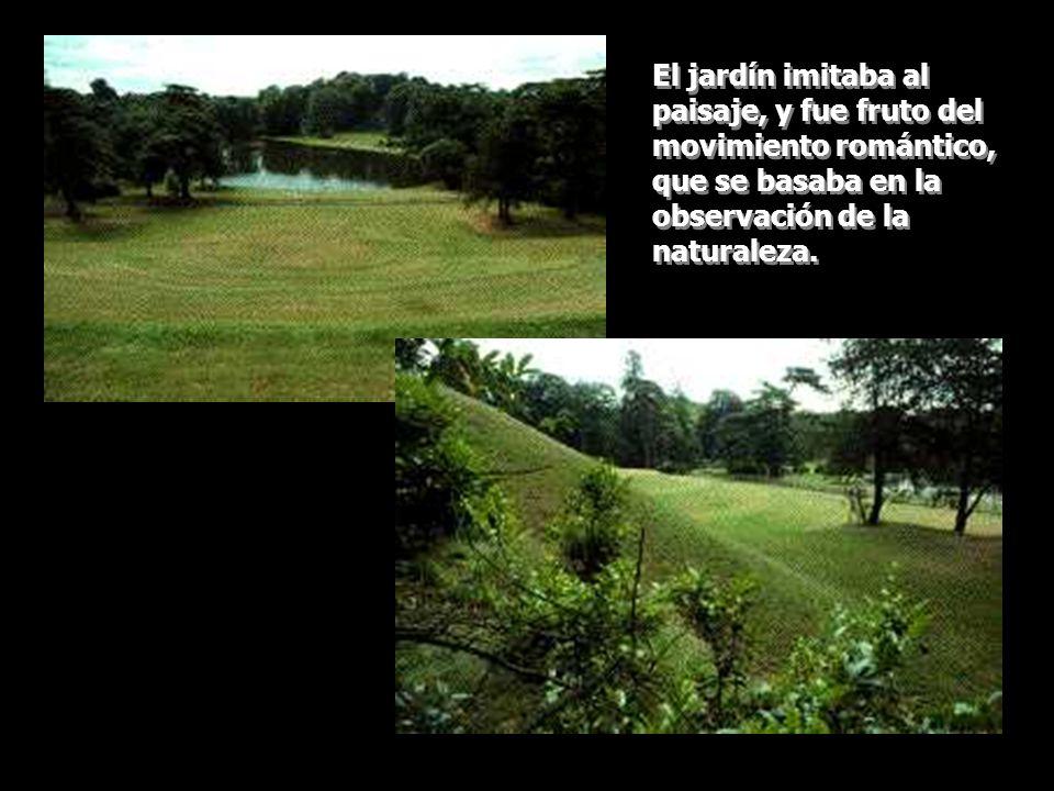El jardín imitaba al paisaje, y fue fruto del movimiento romántico, que se basaba en la observación de la naturaleza.