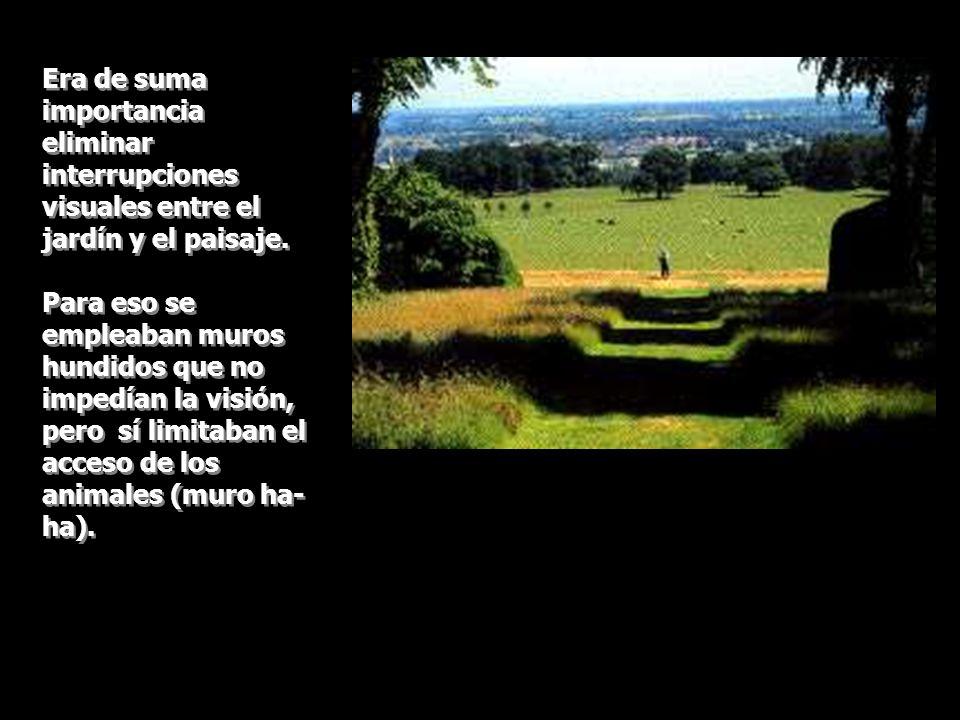 Era de suma importancia eliminar interrupciones visuales entre el jardín y el paisaje. Para eso se empleaban muros hundidos que no impedían la visión,