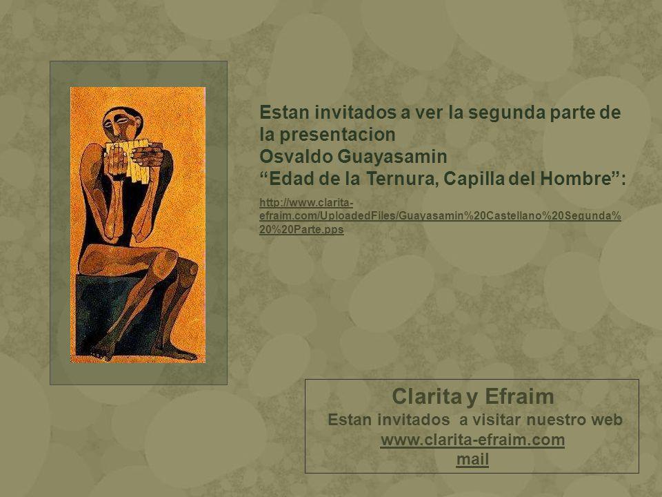 Estan invitados a ver la segunda parte de la presentacion Osvaldo Guayasamin Edad de la Ternura, Capilla del Hombre: http://www.clarita- efraim.com/Up