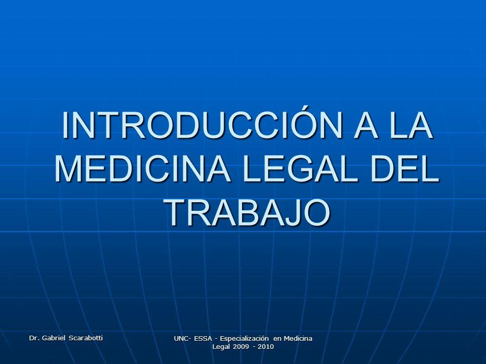Dr. Gabriel Scarabotti UNC- ESSA - Especialización en Medicina Legal 2009 - 2010 INTRODUCCIÓN A LA MEDICINA LEGAL DEL TRABAJO