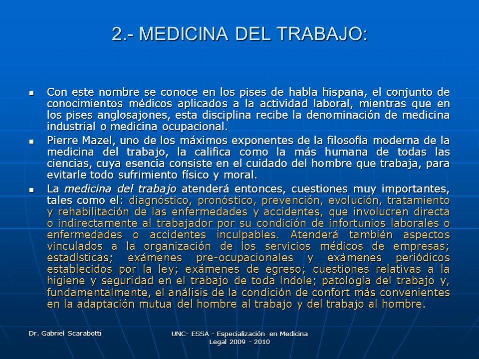 Dr. Gabriel Scarabotti UNC- ESSA - Especialización en Medicina Legal 2009 - 2010 2.- MEDICINA DEL TRABAJO: Con este nombre se conoce en los pises de h