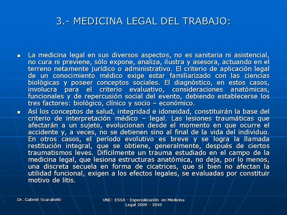 Dr. Gabriel Scarabotti UNC- ESSA - Especialización en Medicina Legal 2009 - 2010 3.- MEDICINA LEGAL DEL TRABAJO: La medicina legal en sus diversos asp