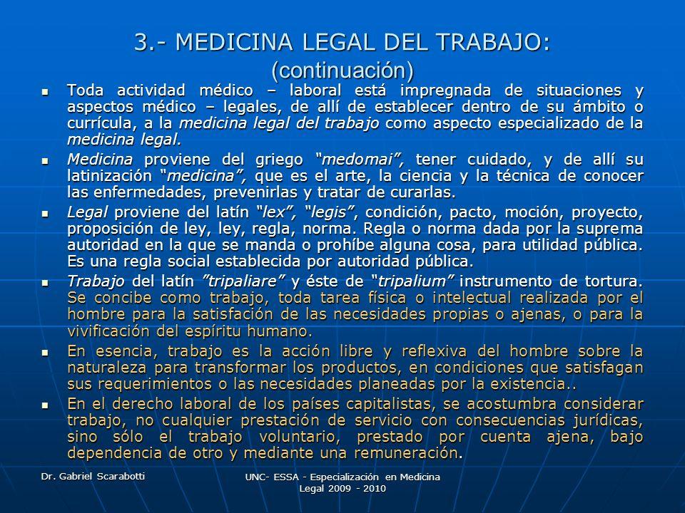 Dr. Gabriel Scarabotti UNC- ESSA - Especialización en Medicina Legal 2009 - 2010 3.- MEDICINA LEGAL DEL TRABAJO: (continuación) Toda actividad médico