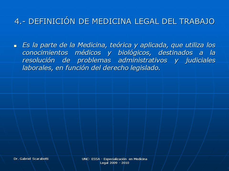 Dr. Gabriel Scarabotti UNC- ESSA - Especialización en Medicina Legal 2009 - 2010 4.- DEFINICIÓN DE MEDICINA LEGAL DEL TRABAJO Es la parte de la Medici