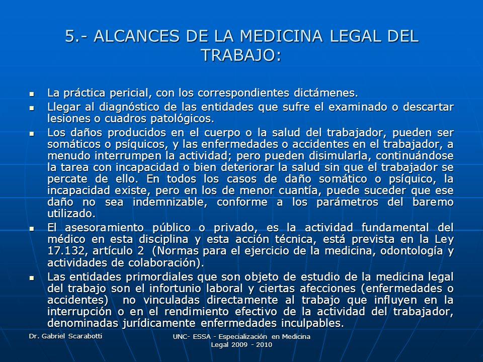 Dr. Gabriel Scarabotti UNC- ESSA - Especialización en Medicina Legal 2009 - 2010 5.- ALCANCES DE LA MEDICINA LEGAL DEL TRABAJO: La práctica pericial,