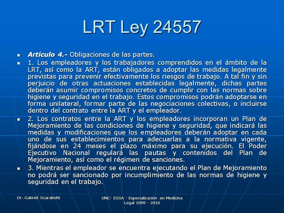 Dr. Gabriel Scarabotti UNC- ESSA - Especialización en Medicina Legal 2009 - 2010 LRT Ley 24557 Artículo 4.- Obligaciones de las partes. Artículo 4.- O