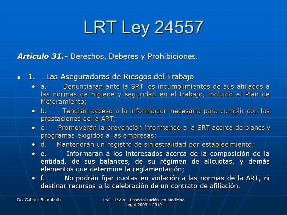 Dr. Gabriel Scarabotti UNC- ESSA - Especialización en Medicina Legal 2009 - 2010 LRT Ley 24557 Artículo 31.- Derechos, Deberes y Prohibiciones. 1. Las