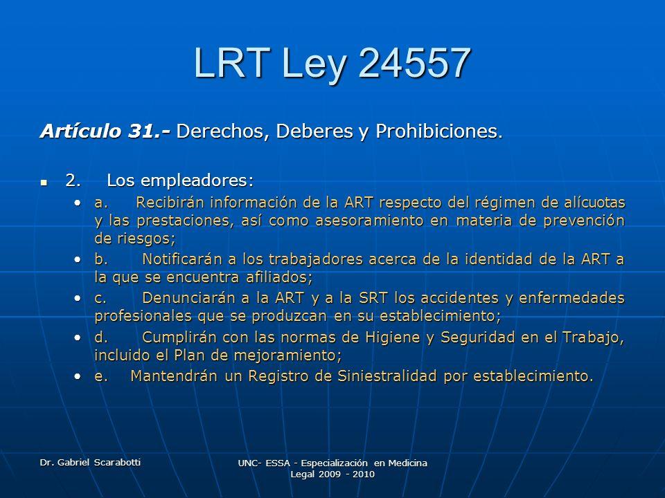 Dr. Gabriel Scarabotti UNC- ESSA - Especialización en Medicina Legal 2009 - 2010 LRT Ley 24557 Artículo 31.- Derechos, Deberes y Prohibiciones. 2. Los