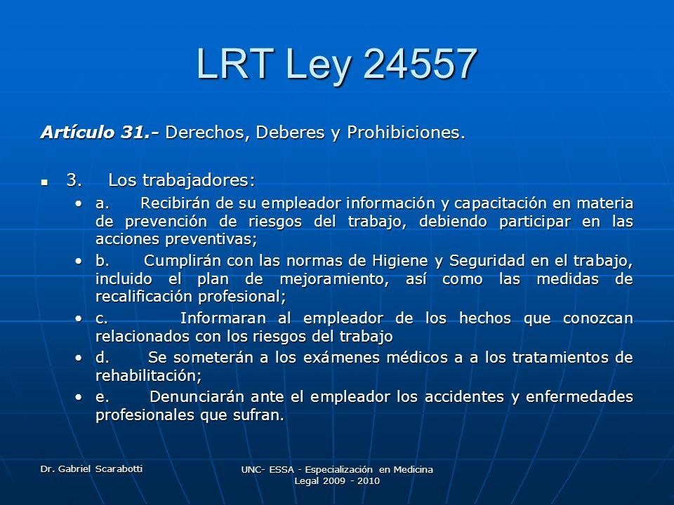 Dr. Gabriel Scarabotti UNC- ESSA - Especialización en Medicina Legal 2009 - 2010 LRT Ley 24557 Artículo 31.- Derechos, Deberes y Prohibiciones. 3. Los