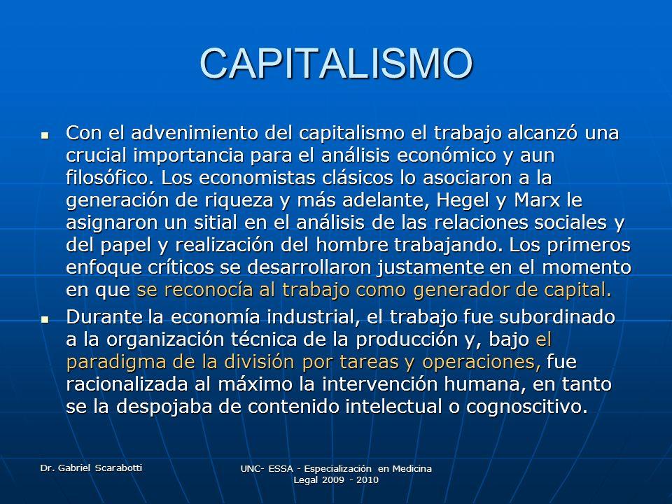 Dr. Gabriel Scarabotti UNC- ESSA - Especialización en Medicina Legal 2009 - 2010 CAPITALISMO Con el advenimiento del capitalismo el trabajo alcanzó un