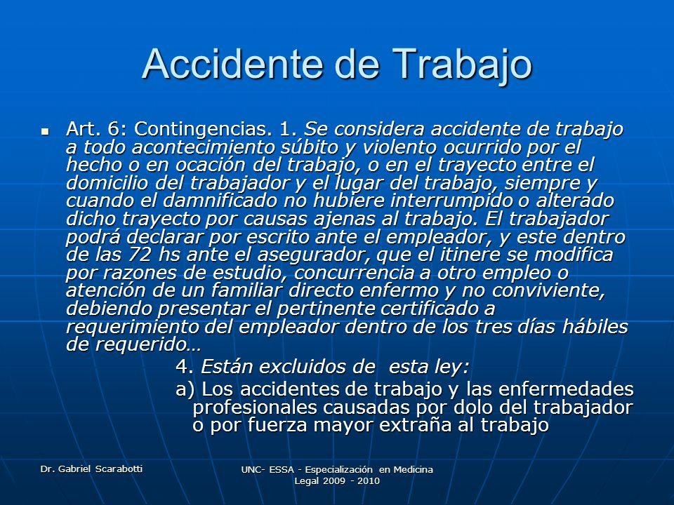 Dr. Gabriel Scarabotti UNC- ESSA - Especialización en Medicina Legal 2009 - 2010 Accidente de Trabajo Art. 6: Contingencias. 1. Se considera accidente