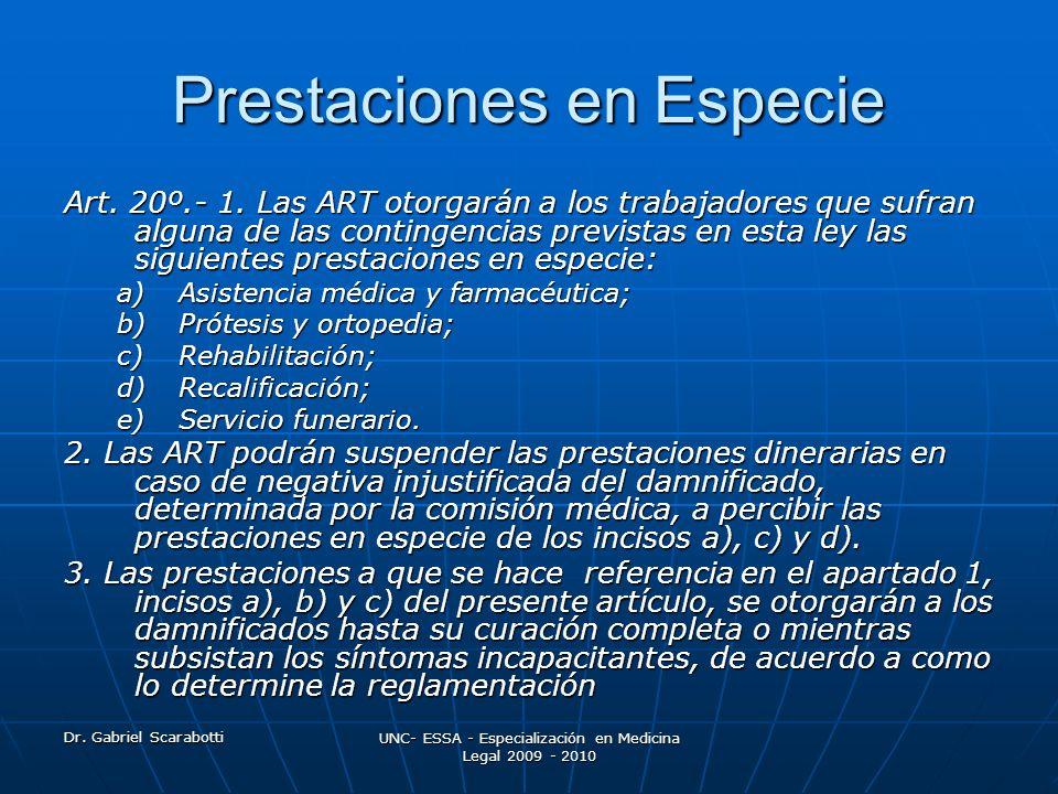 Dr. Gabriel Scarabotti UNC- ESSA - Especialización en Medicina Legal 2009 - 2010 Prestaciones en Especie Art. 20º.- 1. Las ART otorgarán a los trabaja