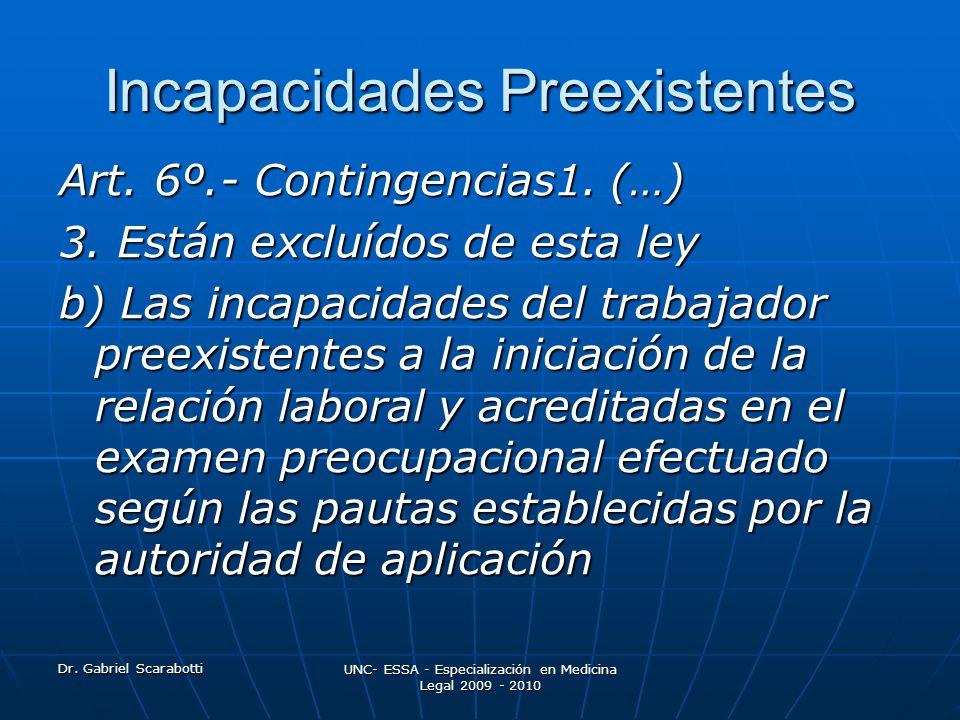 Dr. Gabriel Scarabotti UNC- ESSA - Especialización en Medicina Legal 2009 - 2010 Incapacidades Preexistentes Art. 6º.- Contingencias1. (…) 3. Están ex