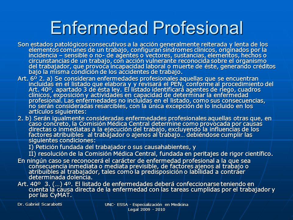 Dr. Gabriel Scarabotti UNC- ESSA - Especialización en Medicina Legal 2009 - 2010 Enfermedad Profesional Son estados patológicos consecutivos a la acci