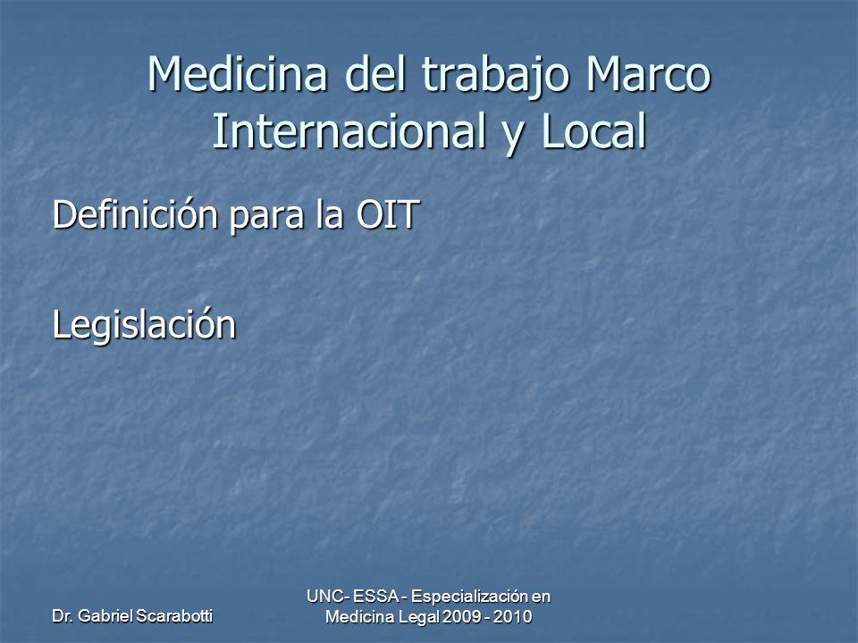 Dr. Gabriel Scarabotti UNC- ESSA - Especialización en Medicina Legal 2009 - 2010 Medicina del trabajo Marco Internacional y Local Definición para la O