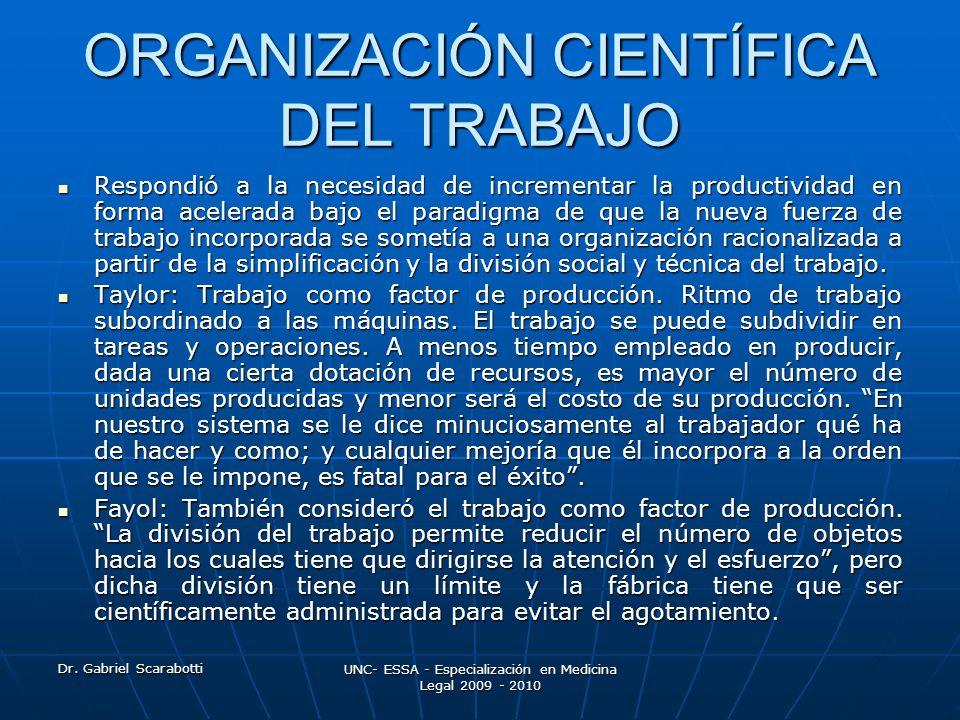 Dr. Gabriel Scarabotti UNC- ESSA - Especialización en Medicina Legal 2009 - 2010 ORGANIZACIÓN CIENTÍFICA DEL TRABAJO Respondió a la necesidad de incre
