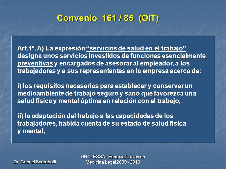 Dr. Gabriel Scarabotti UNC- ESSA - Especialización en Medicina Legal 2009 - 2010 Convenio 161 / 85 (OIT) Art.1º. A) La expresión servicios de salud en