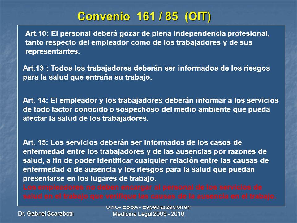 Dr. Gabriel Scarabotti UNC- ESSA - Especialización en Medicina Legal 2009 - 2010 Convenio 161 / 85 (OIT) Art.10: El personal deberá gozar de plena ind