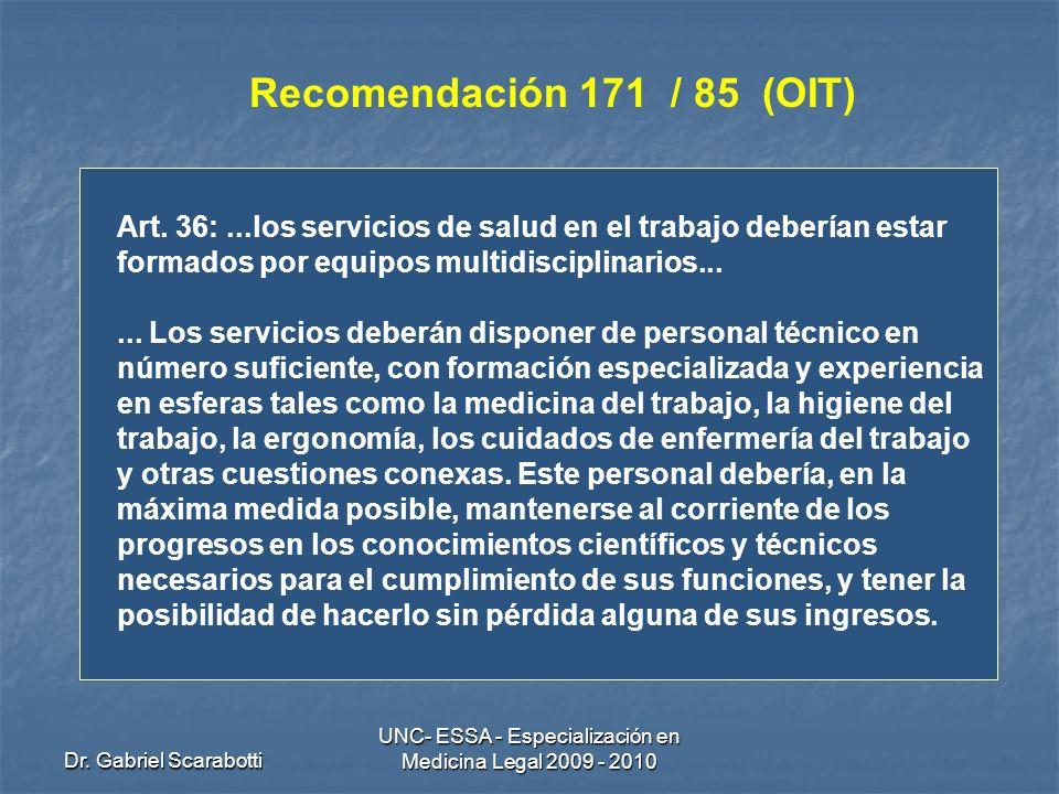 Dr. Gabriel Scarabotti UNC- ESSA - Especialización en Medicina Legal 2009 - 2010 Recomendación 171 / 85 (OIT) Art. 36:...los servicios de salud en el