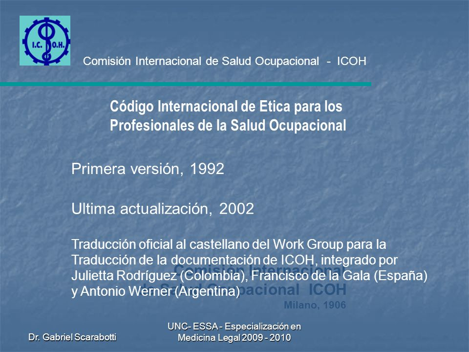 Dr. Gabriel Scarabotti UNC- ESSA - Especialización en Medicina Legal 2009 - 2010 Código Internacional de Etica para los Profesionales de la Salud Ocup