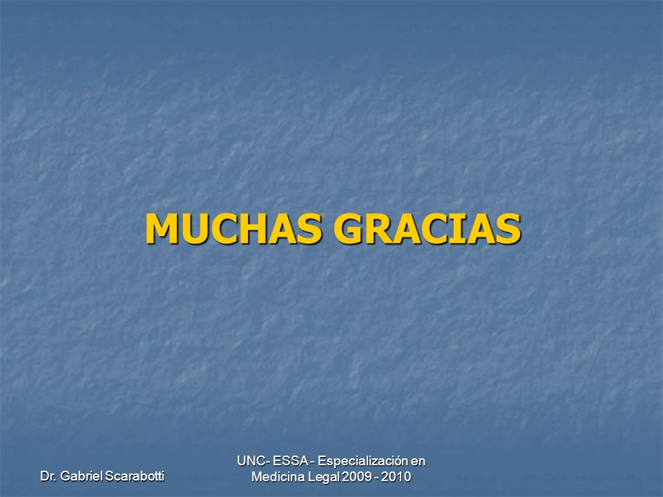 Dr. Gabriel Scarabotti UNC- ESSA - Especialización en Medicina Legal 2009 - 2010 MUCHAS GRACIAS