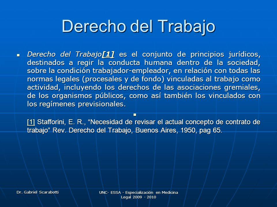 Dr. Gabriel Scarabotti UNC- ESSA - Especialización en Medicina Legal 2009 - 2010 Derecho del Trabajo Derecho del Trabajo[1] es el conjunto de principi