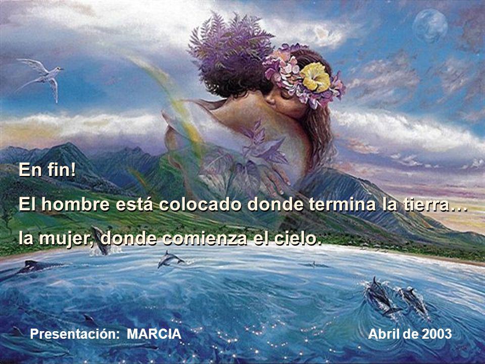El hombre es el águila que vuela la mujer es el ruiseñor que canta volar es dominar el espacio cantar es conquistar el alma… El hombre es el águila qu