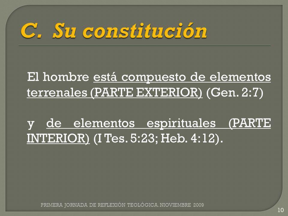El hombre está compuesto de elementos terrenales (PARTE EXTERIOR) (Gen. 2:7) y de elementos espirituales (PARTE INTERIOR) (I Tes. 5:23; Heb. 4:12). PR