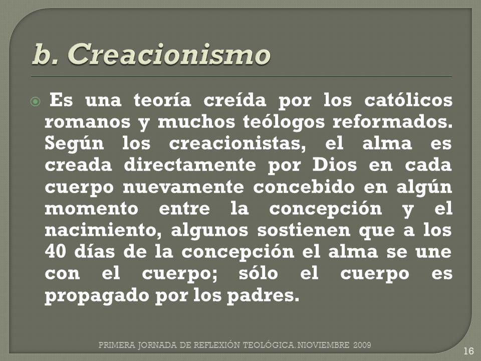 Es una teoría creída por los católicos romanos y muchos teólogos reformados. Según los creacionistas, el alma es creada directamente por Dios en cada