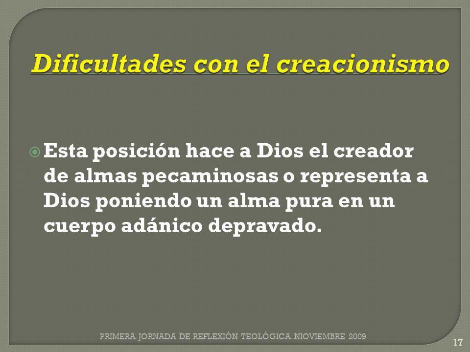 Esta posición hace a Dios el creador de almas pecaminosas o representa a Dios poniendo un alma pura en un cuerpo adánico depravado. PRIMERA JORNADA DE
