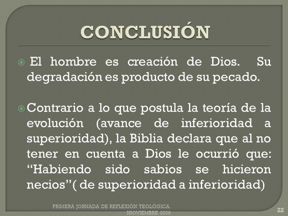 El hombre es creación de Dios. Su degradación es producto de su pecado. Contrario a lo que postula la teoría de la evolución (avance de inferioridad a