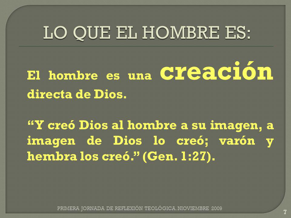 El hombre es una creación directa de Dios. Y creó Dios al hombre a su imagen, a imagen de Dios lo creó; varón y hembra los creó. (Gen. 1:27). PRIMERA