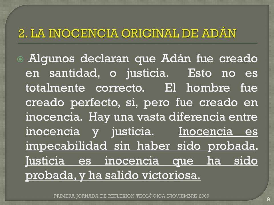 Algunos declaran que Adán fue creado en santidad, o justicia. Esto no es totalmente correcto. El hombre fue creado perfecto, si, pero fue creado en in