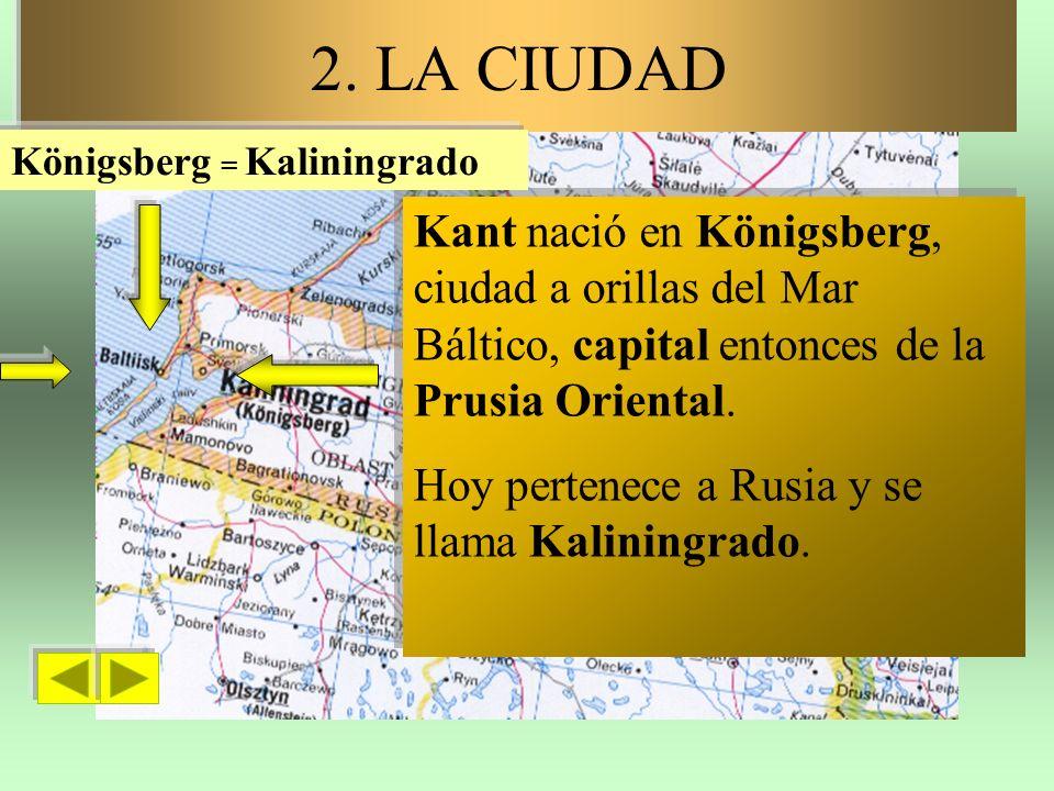 Kant nació en Königsberg, ciudad a orillas del Mar Báltico, capital entonces de la Prusia Oriental.