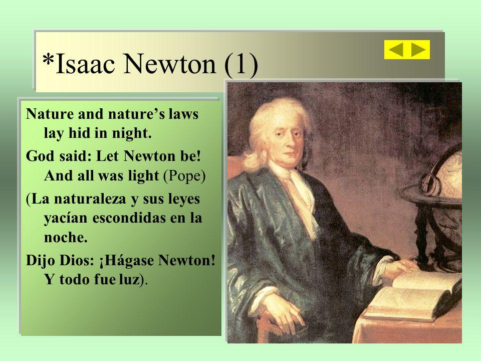 Isaac Newton (2) La razón dogmática (el racionalismo de Descartes y sus seguidores) organizó, desde sí misma, un sistema que lo explicaba todo, pero sin pedir confirmación a la realidad, porque suponía que los hechos necesariamente seguirían los imperativos del sistema.